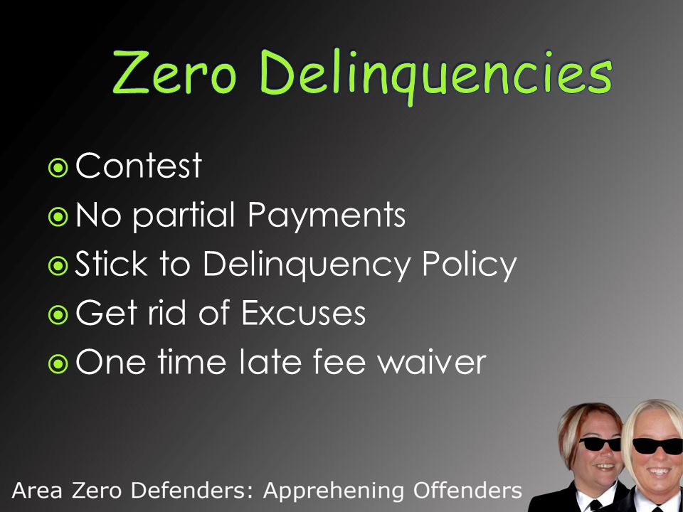  Contest  No partial Payments  Stick to Delinquency Policy  Get rid of Excuses  One time late fee waiver