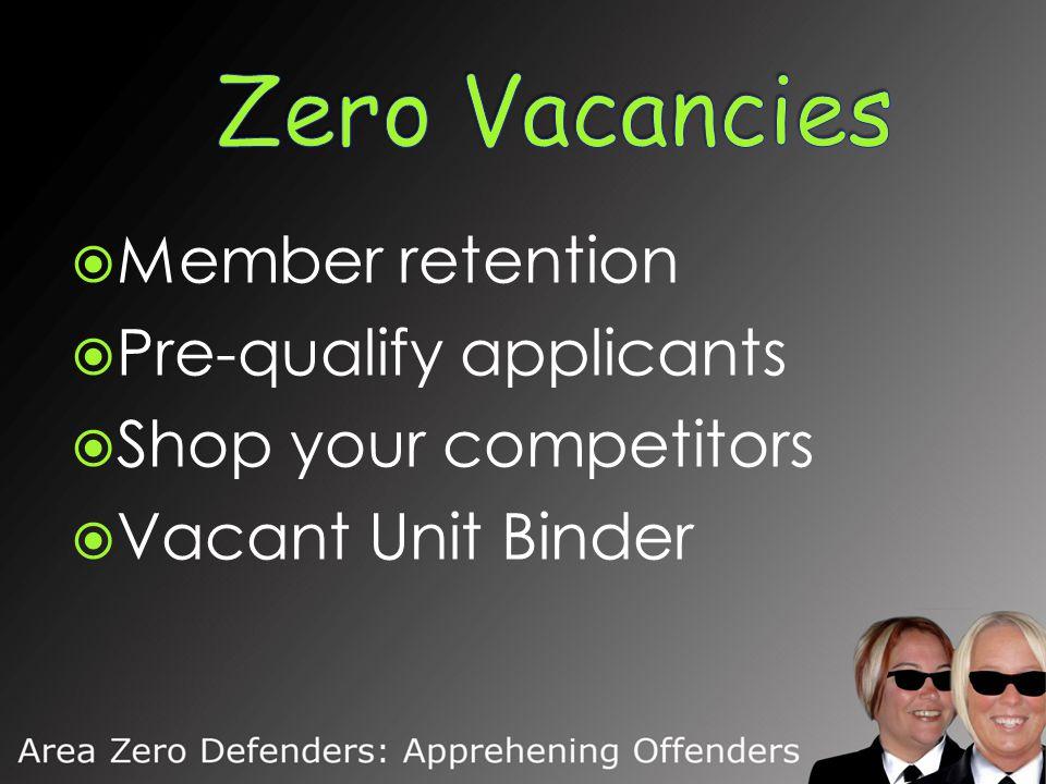  Member retention  Pre-qualify applicants  Shop your competitors  Vacant Unit Binder