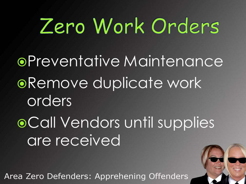  Preventative Maintenance  Remove duplicate work orders  Call Vendors until supplies are received