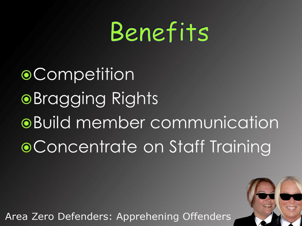  Competition  Bragging Rights  Build member communication  Concentrate on Staff Training