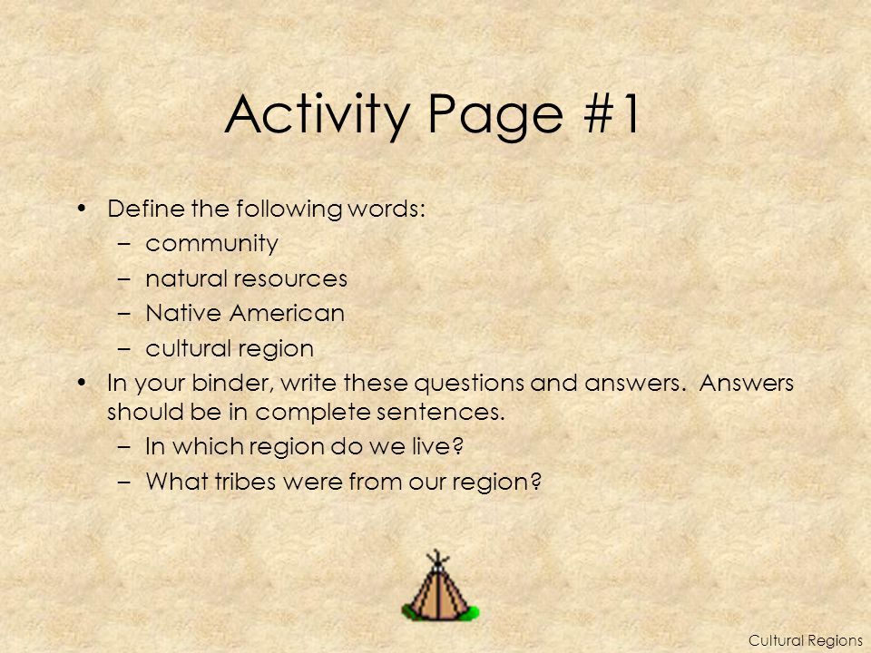 Activity Page #4: Native Americans of the Great Plains Define each of these 5 words in this section: (tepees, lodges, moccasins, nomad, travois).