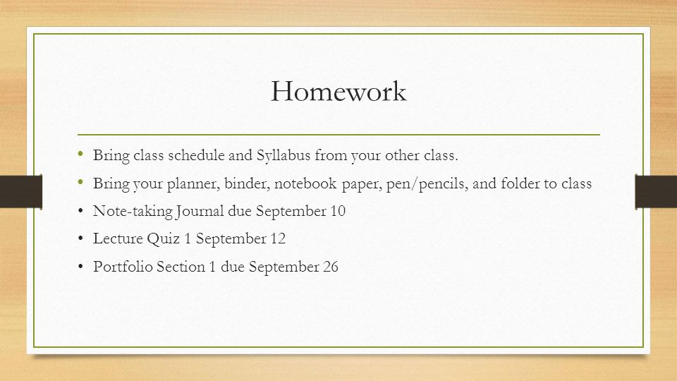Homework Bring class schedule and Syllabus from your other class.