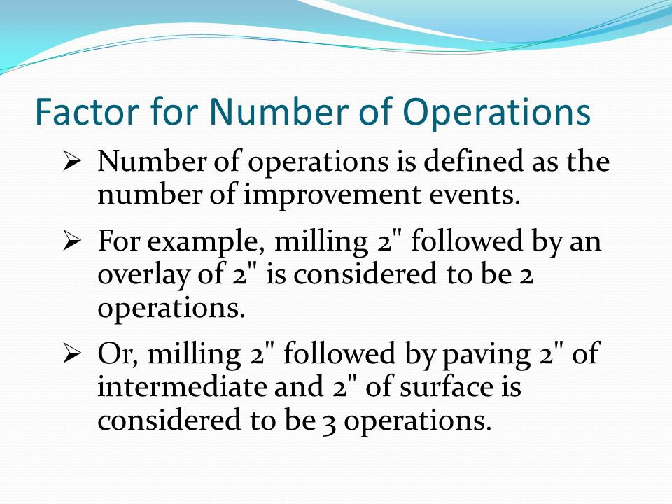 Factor for Number of Operations  Number of operations is defined as the number of improvement events.  For example, milling 2