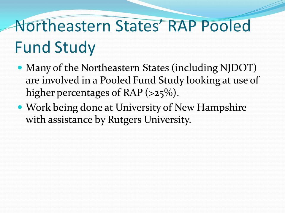 Northeastern States' RAP Pooled Fund Study Many of the Northeastern States (including NJDOT) are involved in a Pooled Fund Study looking at use of hig