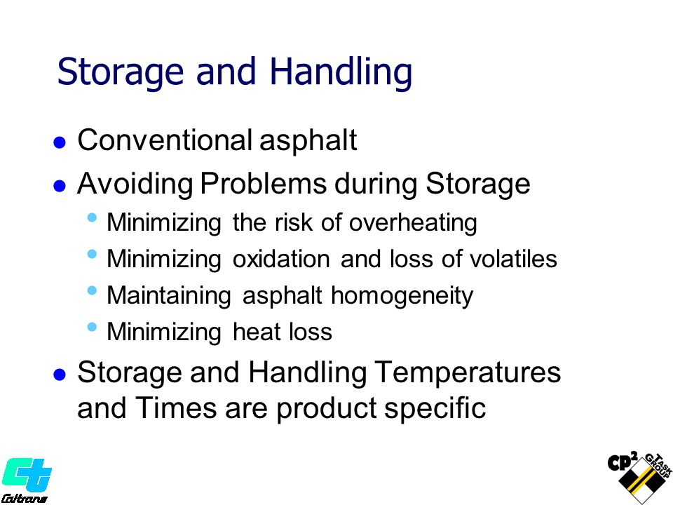 Storage and Handling Conventional asphalt Avoiding Problems during Storage Minimizing the risk of overheating Minimizing oxidation and loss of volatil