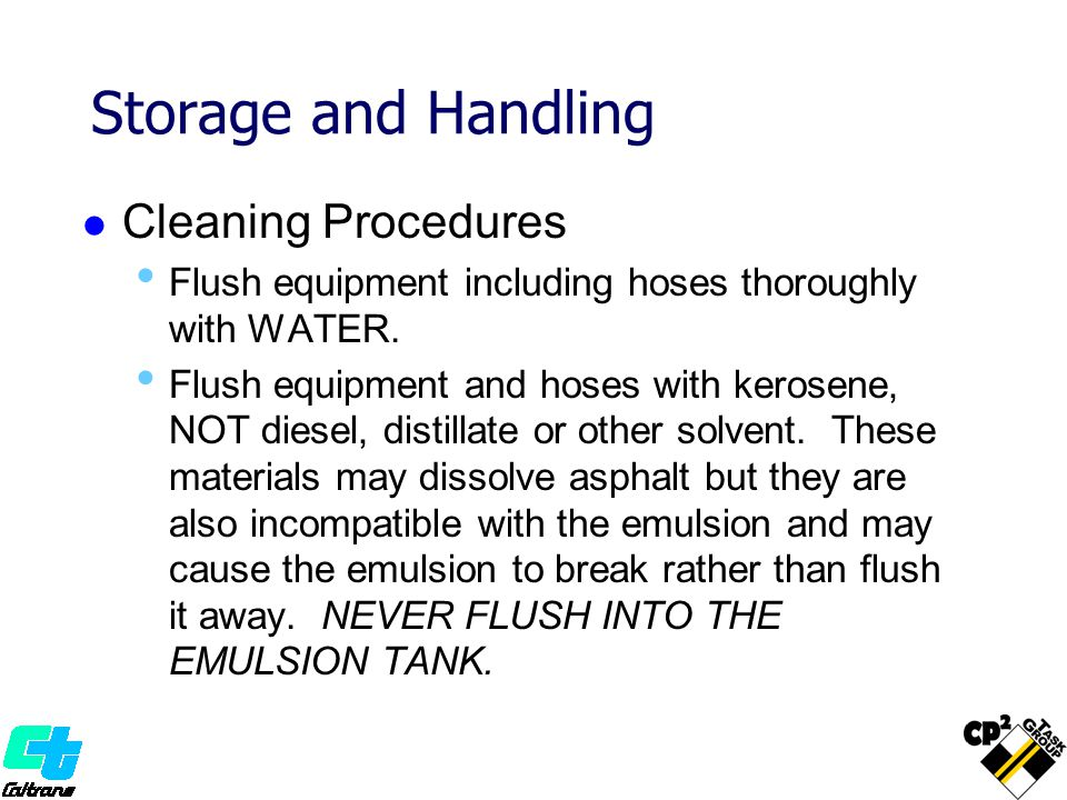 Storage and Handling Cleaning Procedures Flush equipment including hoses thoroughly with WATER. Flush equipment and hoses with kerosene, NOT diesel, d