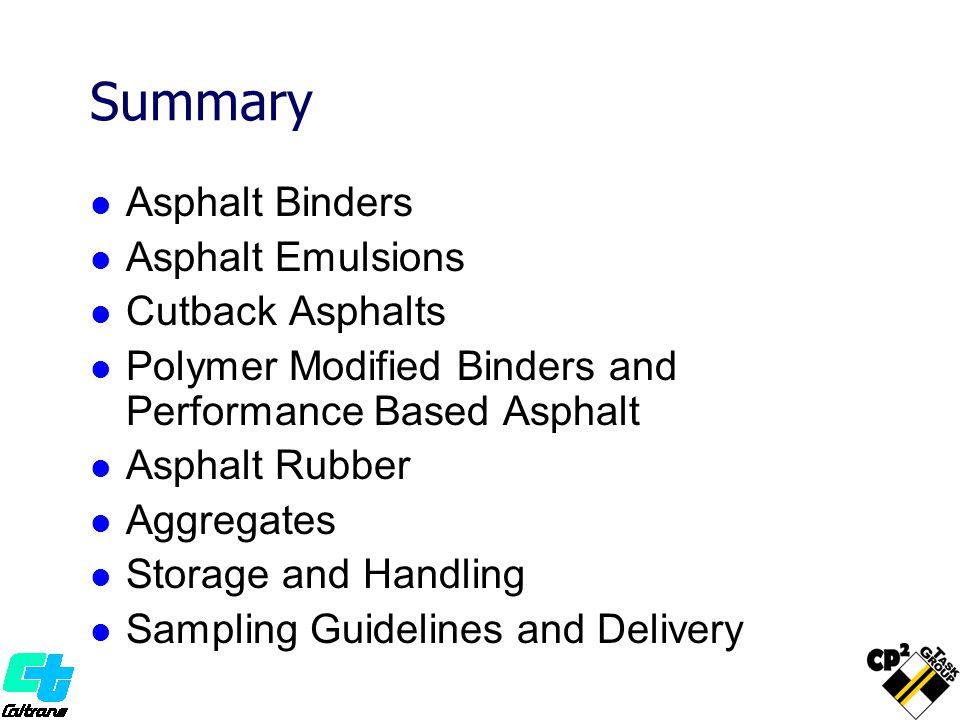 Summary Asphalt Binders Asphalt Emulsions Cutback Asphalts Polymer Modified Binders and Performance Based Asphalt Asphalt Rubber Aggregates Storage an