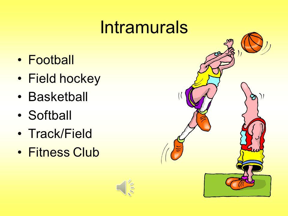 Intramurals Football Field hockey Basketball Softball Track/Field Fitness Club
