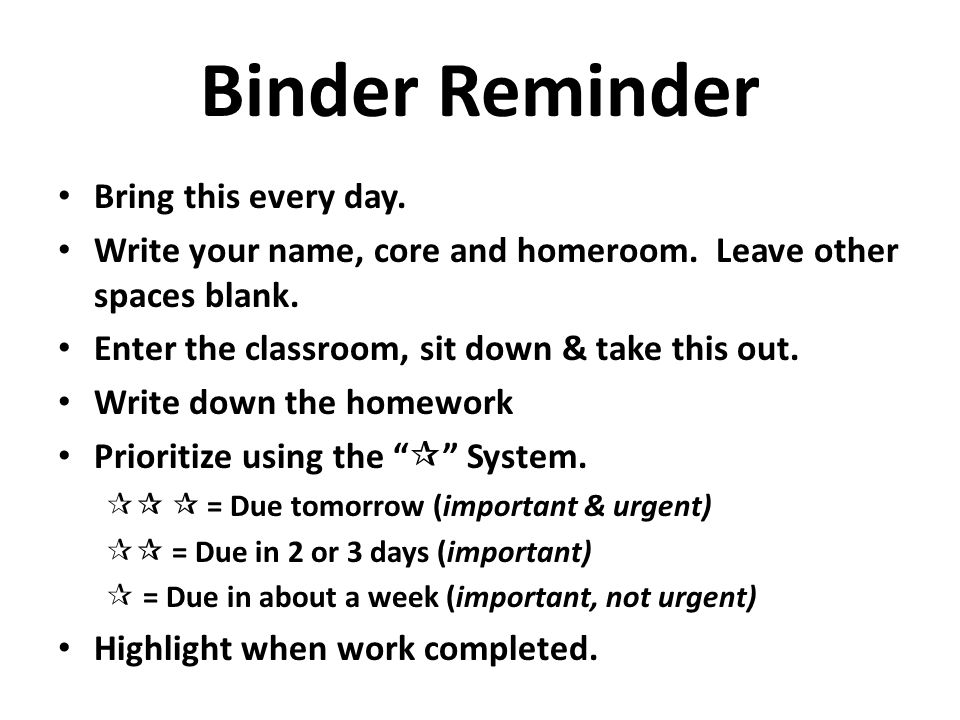 Bring this every day. Write your name, core and homeroom. Leave other spaces blank. Enter the classroom, sit down & take this out. Write down the home