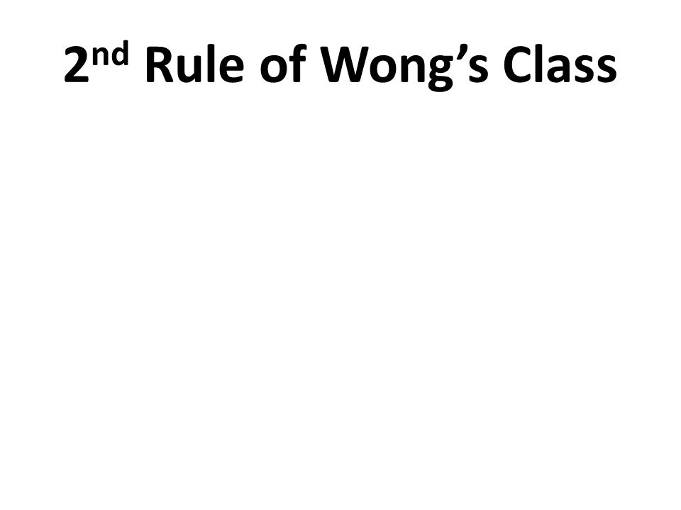 2 nd Rule of Wong's Class