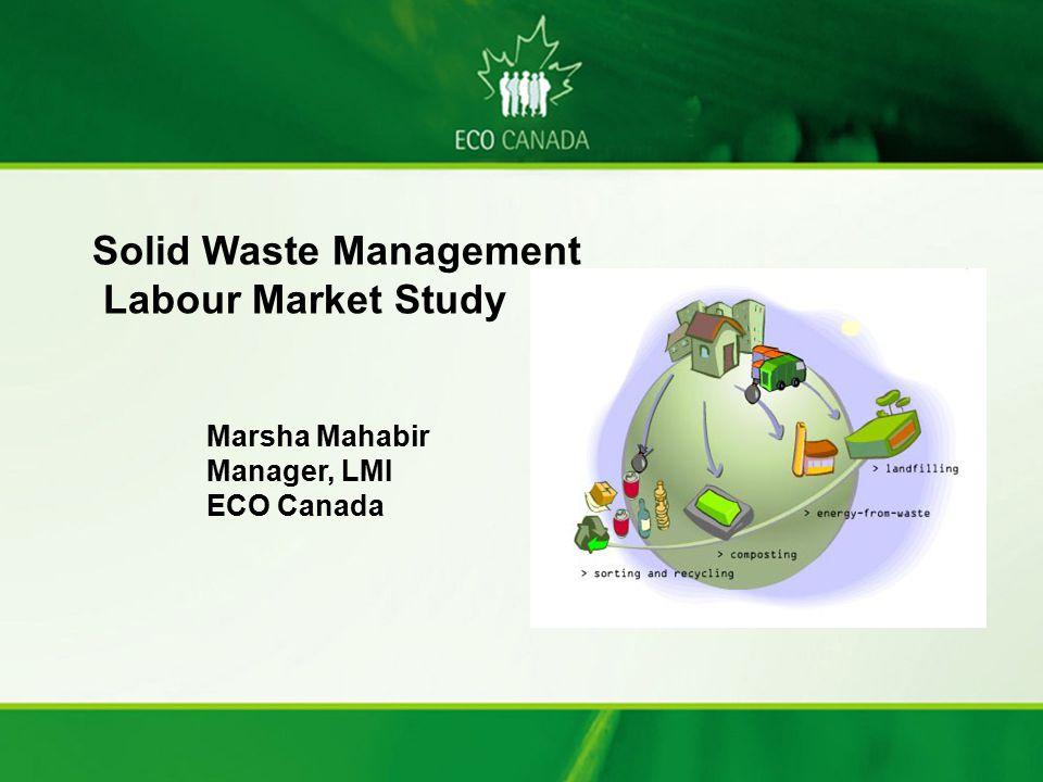 Marsha Mahabir Manager, LMI ECO Canada Solid Waste Management Labour Market Study