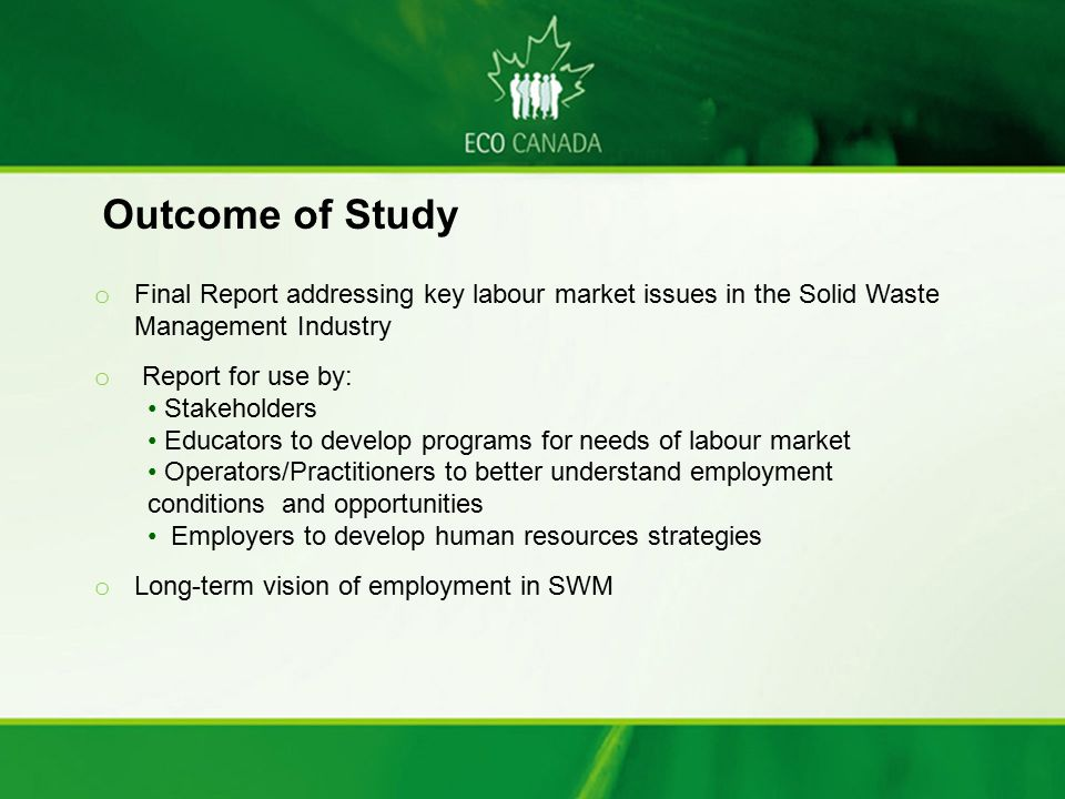 o Final Report addressing key labour market issues in the Solid Waste Management Industry o Report for use by: Stakeholders Educators to develop progr