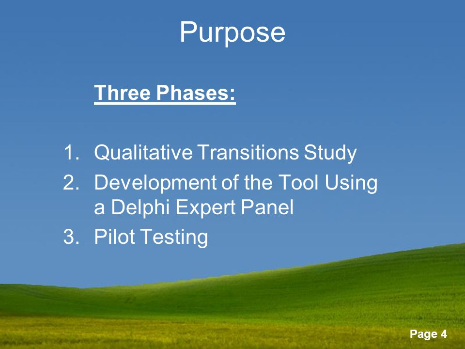 Page 4 Purpose Three Phases: 1.Qualitative Transitions Study 2.Development of the Tool Using a Delphi Expert Panel 3.Pilot Testing