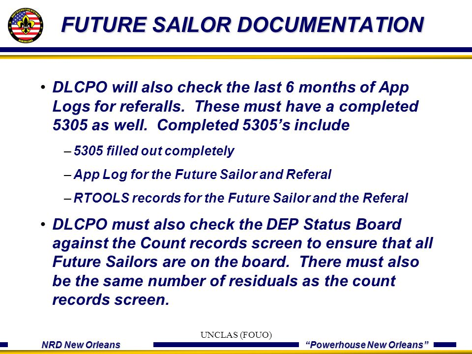 "NRD New Orleans ""Powerhouse New Orleans"" FUTURE SAILOR DOCUMENTATION DLCPO will also check the last 6 months of App Logs for referalls. These must hav"