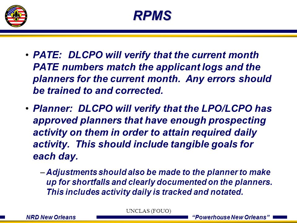 "NRD New Orleans ""Powerhouse New Orleans"" RPMS PATE: DLCPO will verify that the current month PATE numbers match the applicant logs and the planners fo"