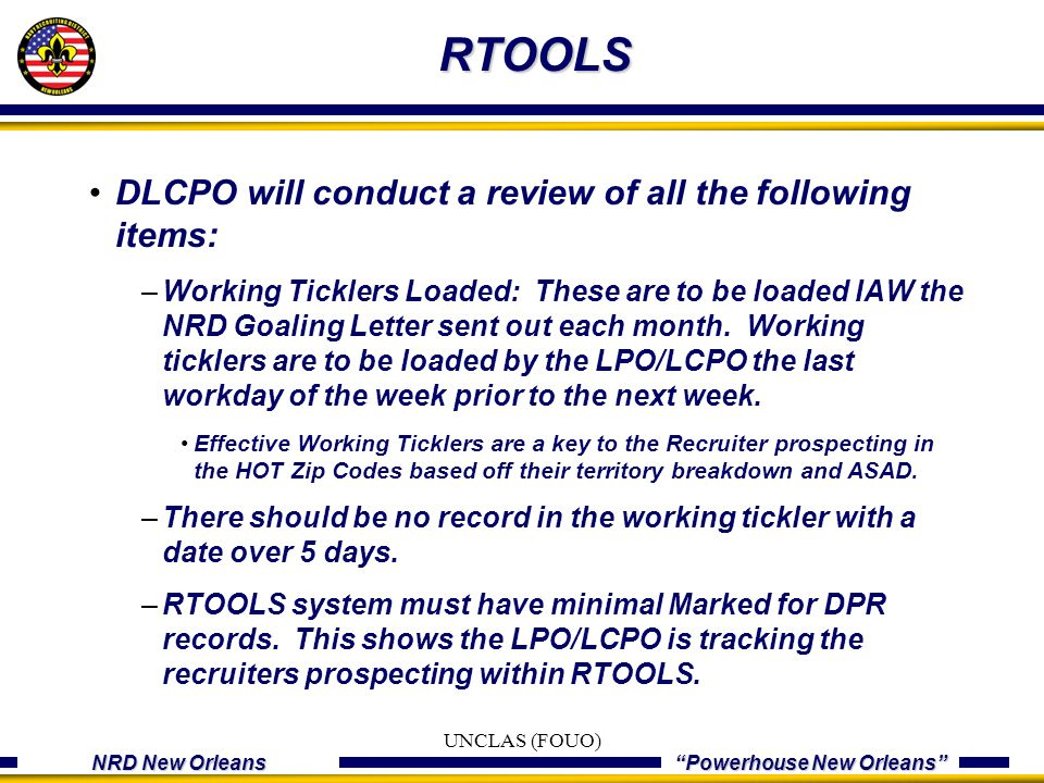 "NRD New Orleans ""Powerhouse New Orleans"" RTOOLS DLCPO will conduct a review of all the following items: –Working Ticklers Loaded: These are to be load"
