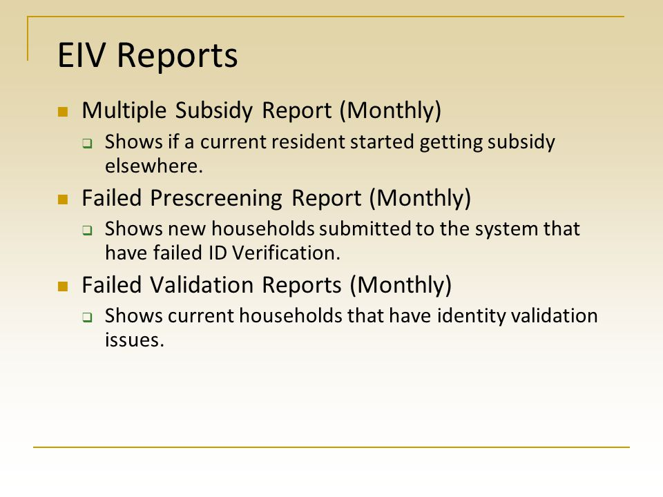 EIV Reports Existing Tenant Search (For Approved Applicants)  Determines if an applicant is already receiving subsidy in another community.
