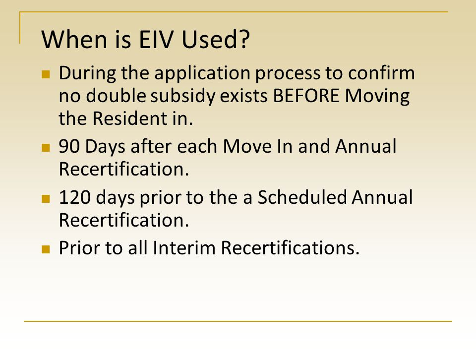 EIV Reports Multiple Subsidy Report (Monthly)  Shows if a current resident started getting subsidy elsewhere.