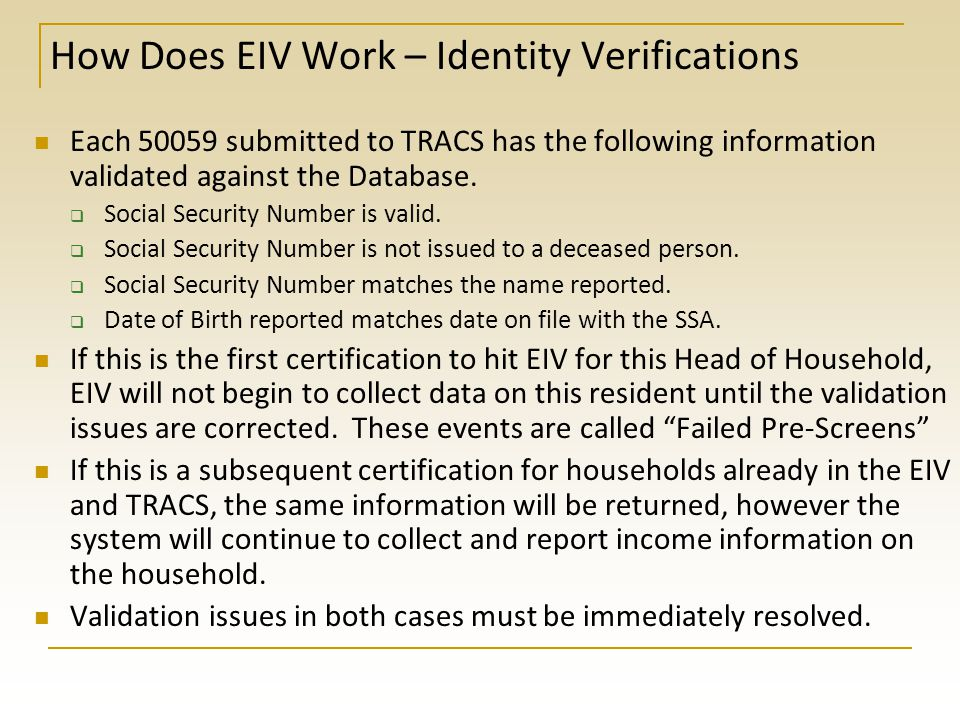How Does EIV Work - Overview Daily, income information from the Social Security Administration and Department of Health and Human Services is combined into the EIV Database for those residents who are currently receiving Section 8 or PHA Subsidies.