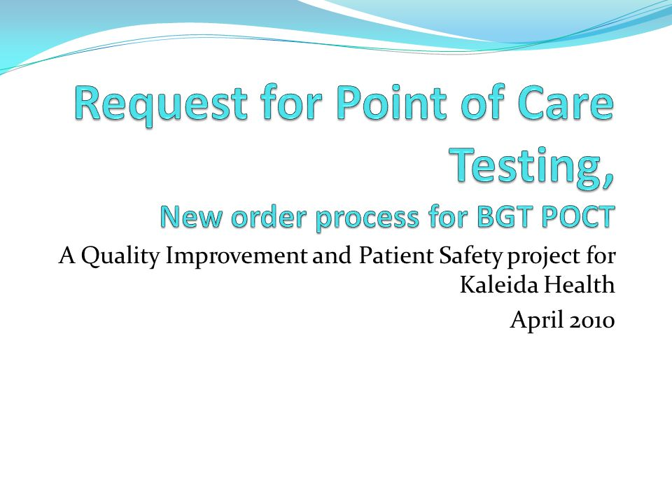 A Quality Improvement and Patient Safety project for Kaleida Health April 2010
