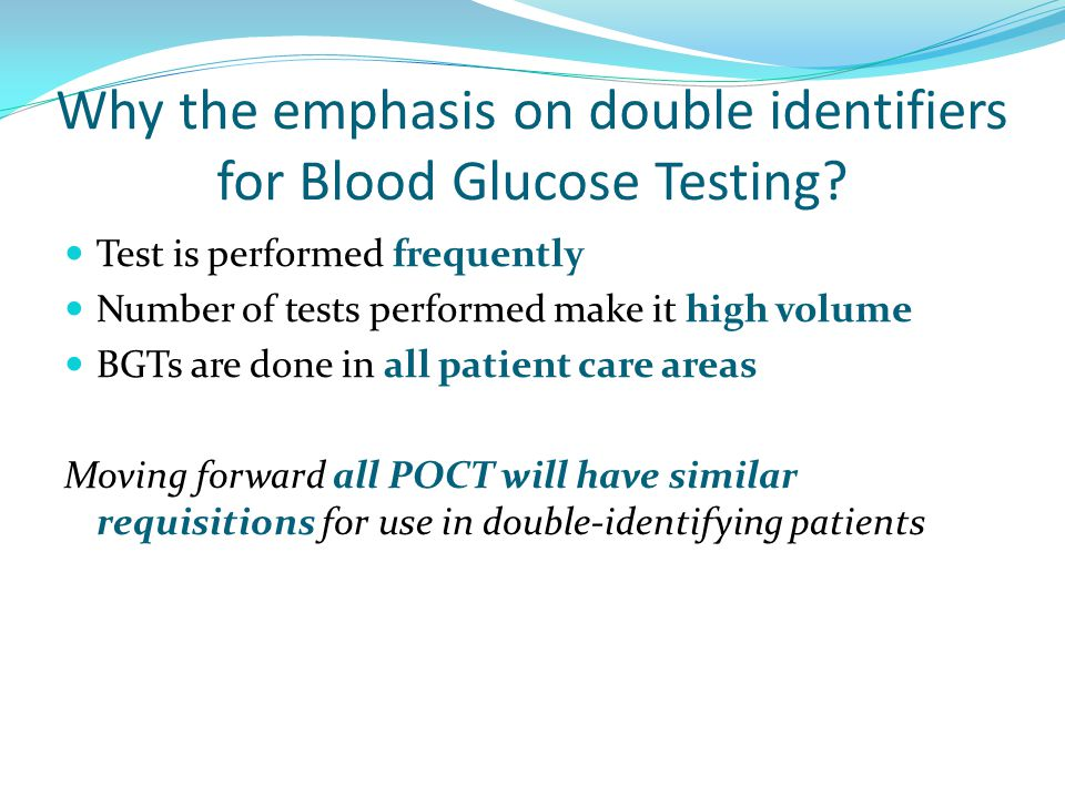 Why the emphasis on double identifiers for Blood Glucose Testing.