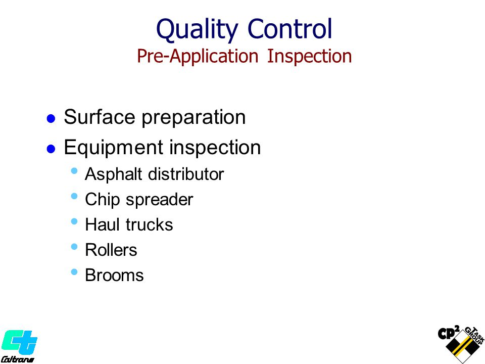 Surface preparation Equipment inspection Asphalt distributor Chip spreader Haul trucks Rollers Brooms Quality Control Pre-Application Inspection