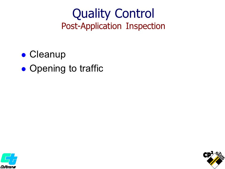 Cleanup Opening to traffic Quality Control Post-Application Inspection