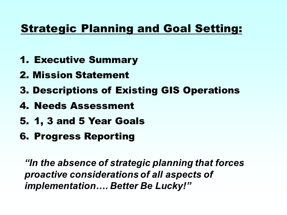 Example Mission Statement: The mission of _______________ GIS is to promote and develop a shared geographic information system resource for staff, decision makers, and the general public.