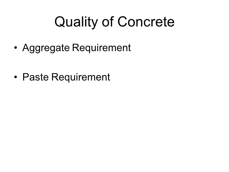 Quality of Concrete Aggregate Requirement Paste Requirement