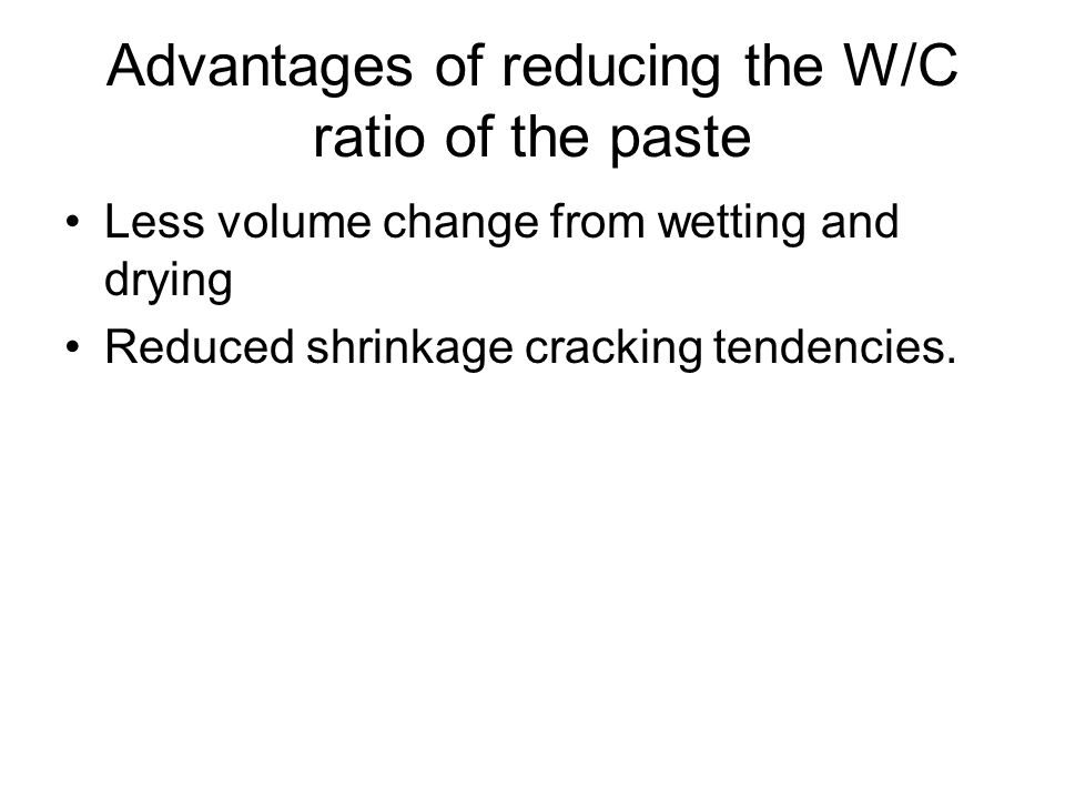 Less volume change from wetting and drying Reduced shrinkage cracking tendencies.
