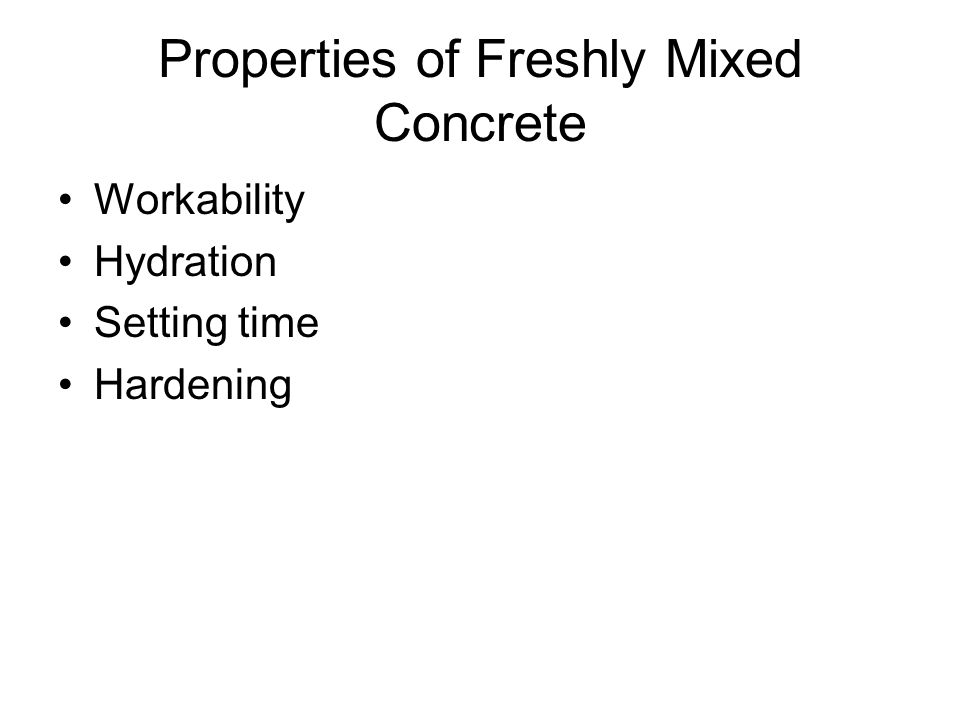 Properties of Freshly Mixed Concrete Workability Hydration Setting time Hardening