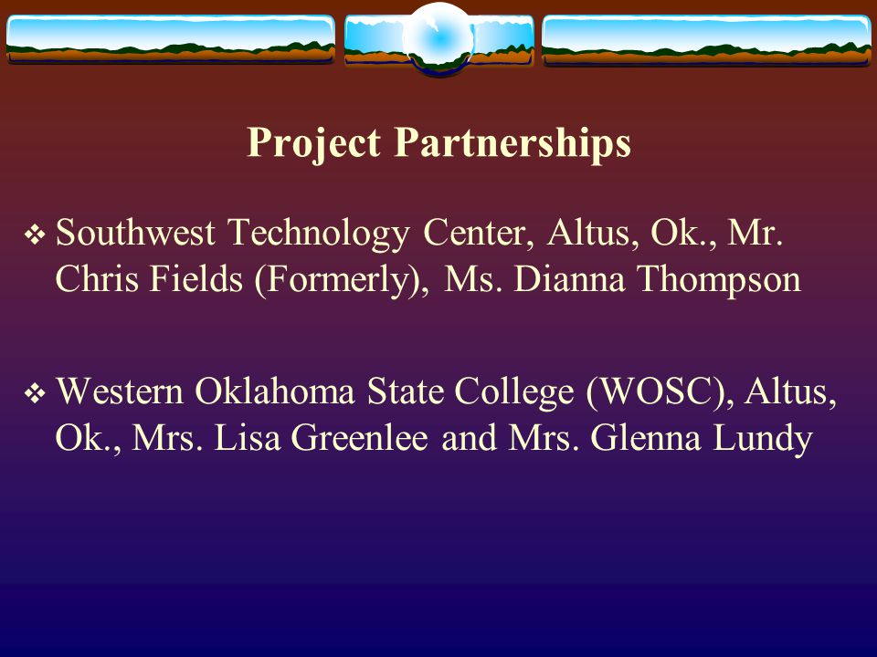 Project Partnerships  Southwest Technology Center, Altus, Ok., Mr.