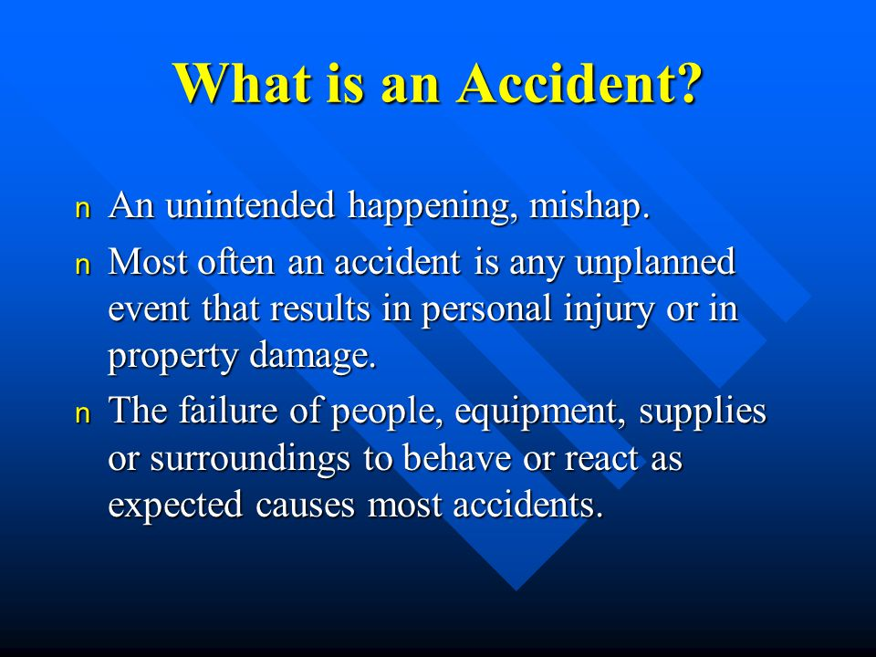 What is an Accident. n An unintended happening, mishap.