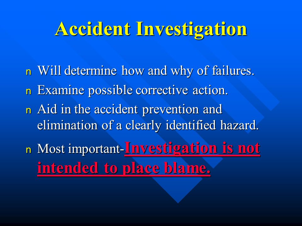 Accident Investigation n Will determine how and why of failures.