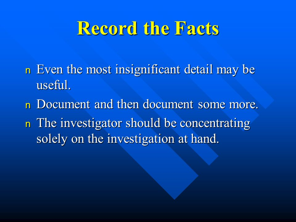 Record the Facts n Even the most insignificant detail may be useful.