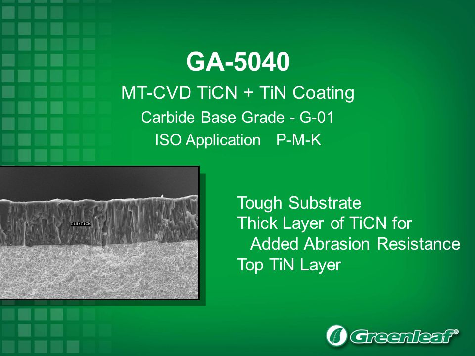 GA-5040 MT-CVD TiCN + TiN Coating Carbide Base Grade - G-01 ISO Application P-M-K Tough Substrate Thick Layer of TiCN for Added Abrasion Resistance To