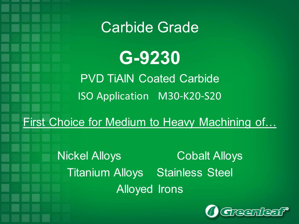 G-9230 PVD TiAlN Coated Carbide Carbide Grade ISO Application M30-K20-S20 First Choice for Medium to Heavy Machining of… Nickel AlloysCobalt Alloys Ti