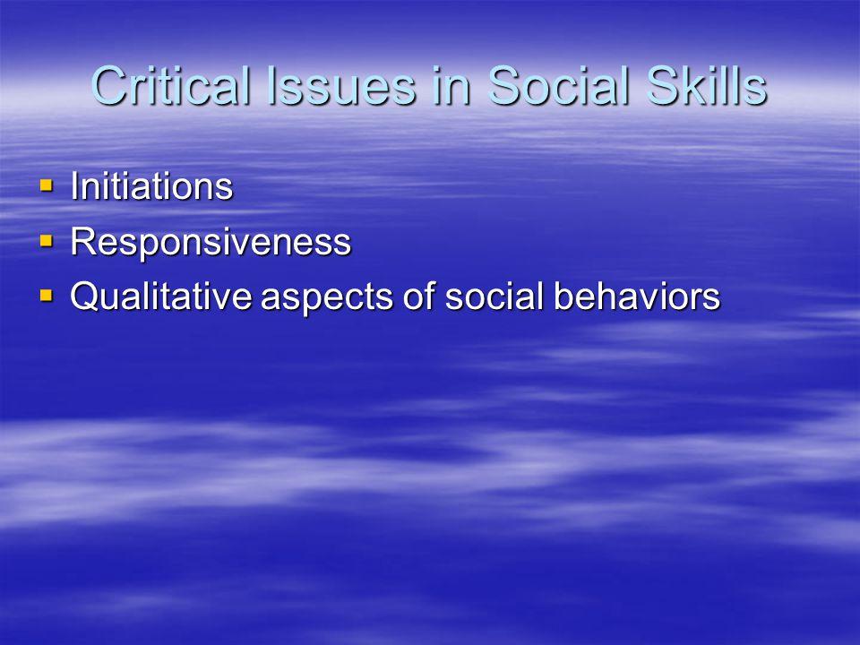 Critical Issues in Social Skills  Initiations  Responsiveness  Qualitative aspects of social behaviors