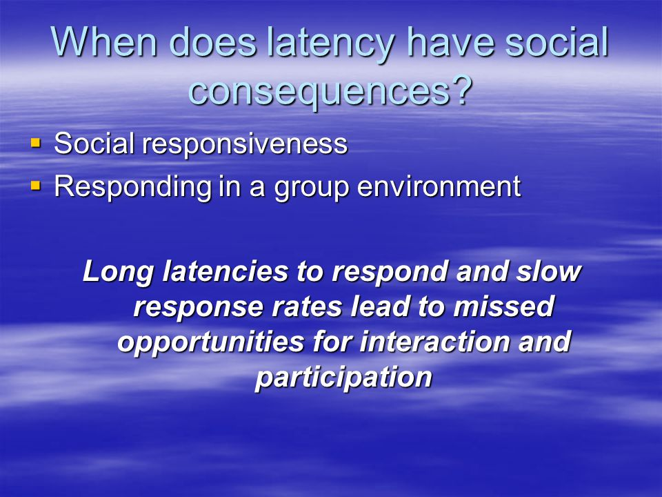 When does latency have social consequences.