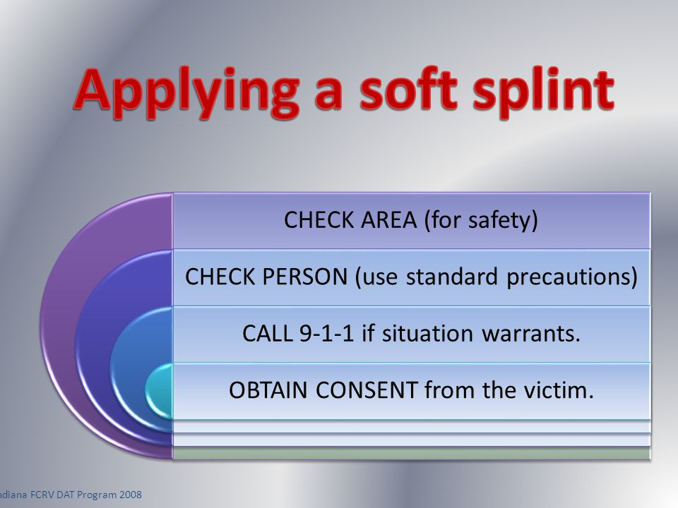 CHECK AREA (for safety) CHECK PERSON (use standard precautions) CALL 9-1-1 if situation warrants. OBTAIN CONSENT from the victim.