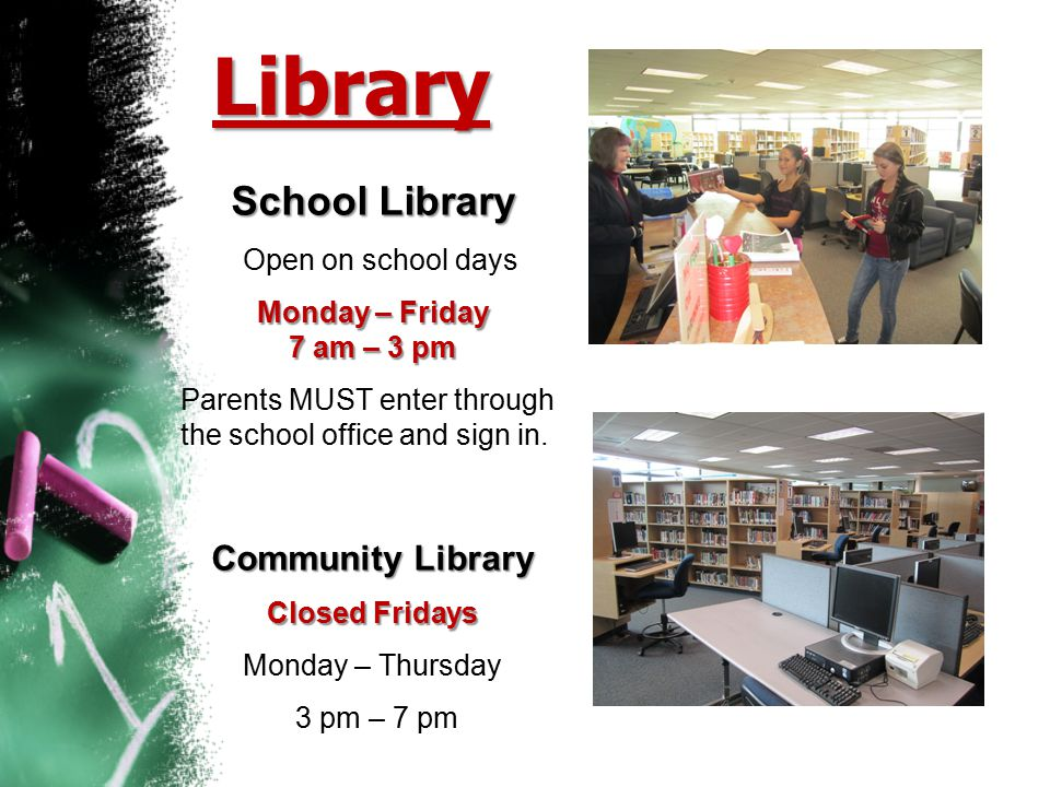 Library School Library Open on school days Monday – Friday 7 am – 3 pm Parents MUST enter through the school office and sign in. Community Library Clo