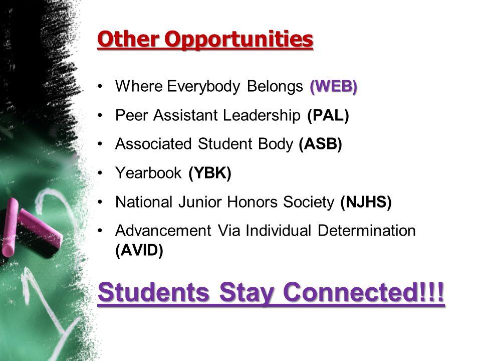 Other Opportunities (WEB)Where Everybody Belongs (WEB) Peer Assistant Leadership (PAL) Associated Student Body (ASB) Yearbook (YBK) National Junior Ho