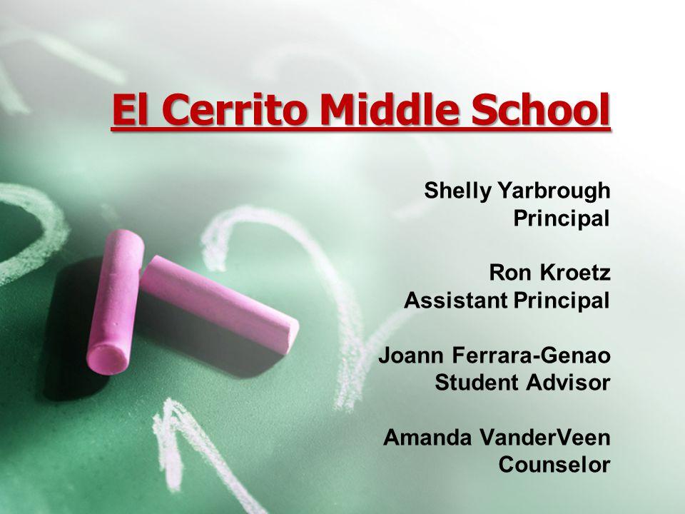El Cerrito Middle School Shelly Yarbrough Principal Ron Kroetz Assistant Principal Joann Ferrara-Genao Student Advisor Amanda VanderVeen Counselor