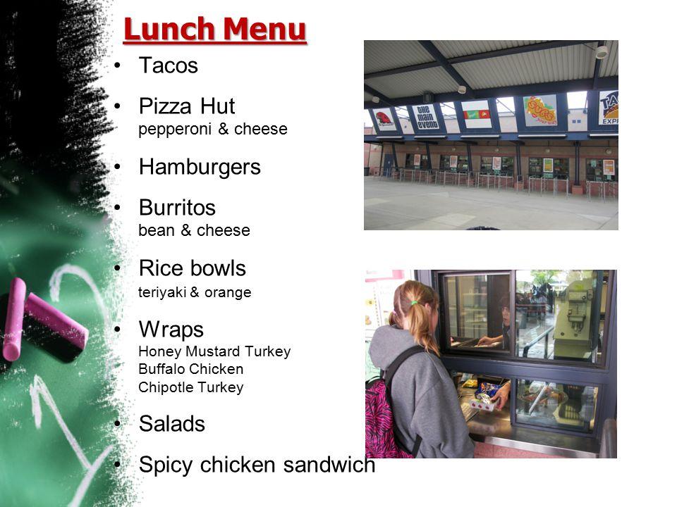 Lunch Menu Tacos Pizza Hut pepperoni & cheese Hamburgers Burritos bean & cheese Rice bowls teriyaki & orange Wraps Honey Mustard Turkey Buffalo Chicke