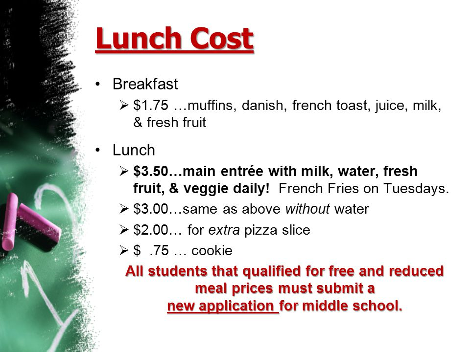 Lunch Cost Breakfast  $1.75 …muffins, danish, french toast, juice, milk, & fresh fruit Lunch  $3.50…main entrée with milk, water, fresh fruit, & veg