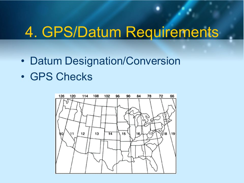 4. GPS/Datum Requirements Datum Designation/Conversion GPS Checks