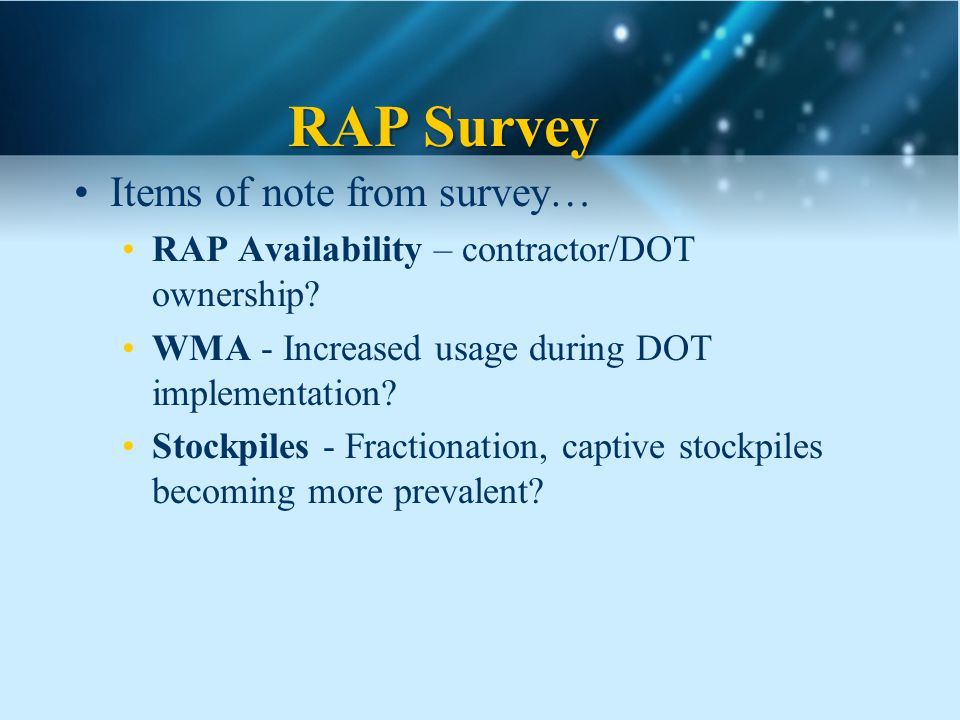 RAP Survey Items of note from survey… RAP Availability – contractor/DOT ownership.