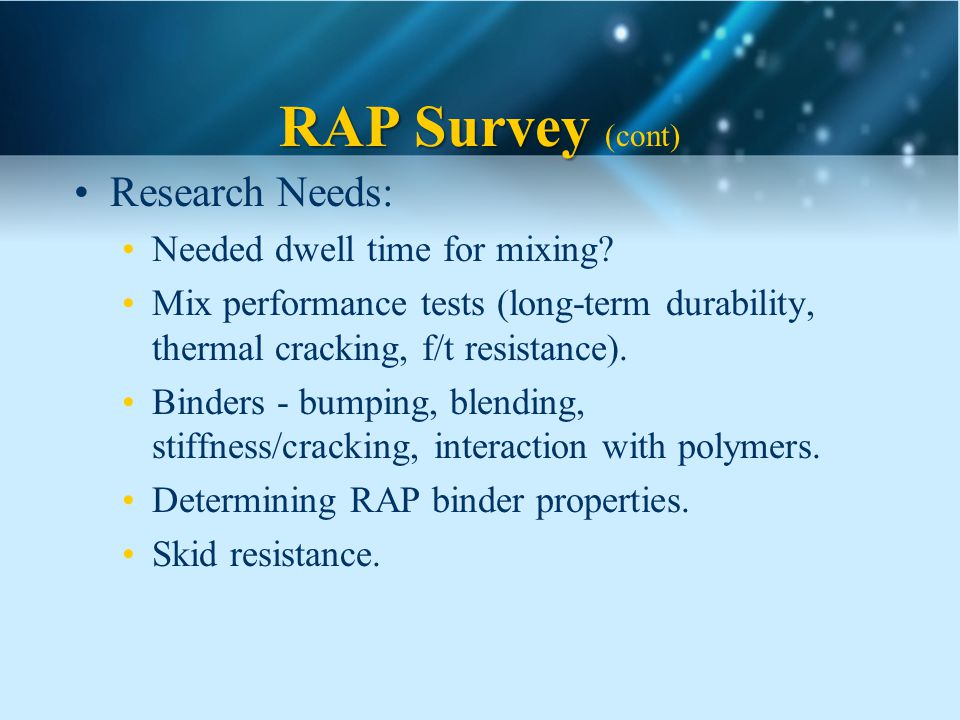 RAP Survey RAP Survey (cont) Research Needs: Needed dwell time for mixing.