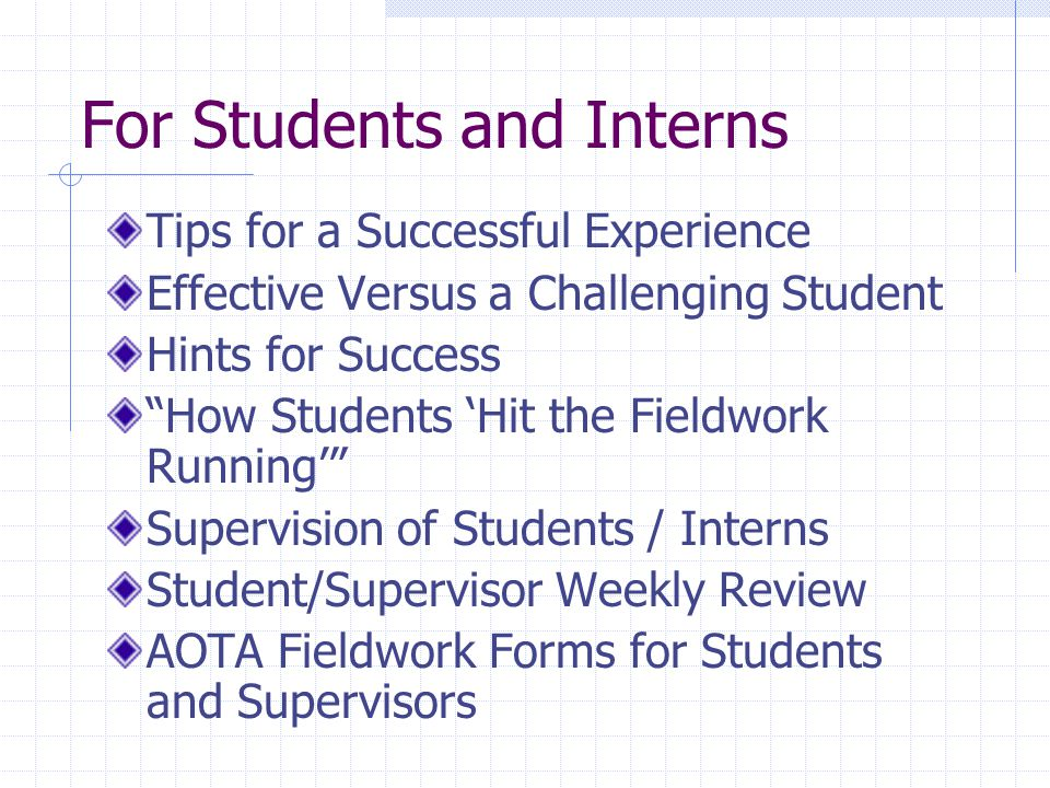 "For Students and Interns Tips for a Successful Experience Effective Versus a Challenging Student Hints for Success ""How Students 'Hit the Fieldwork Ru"
