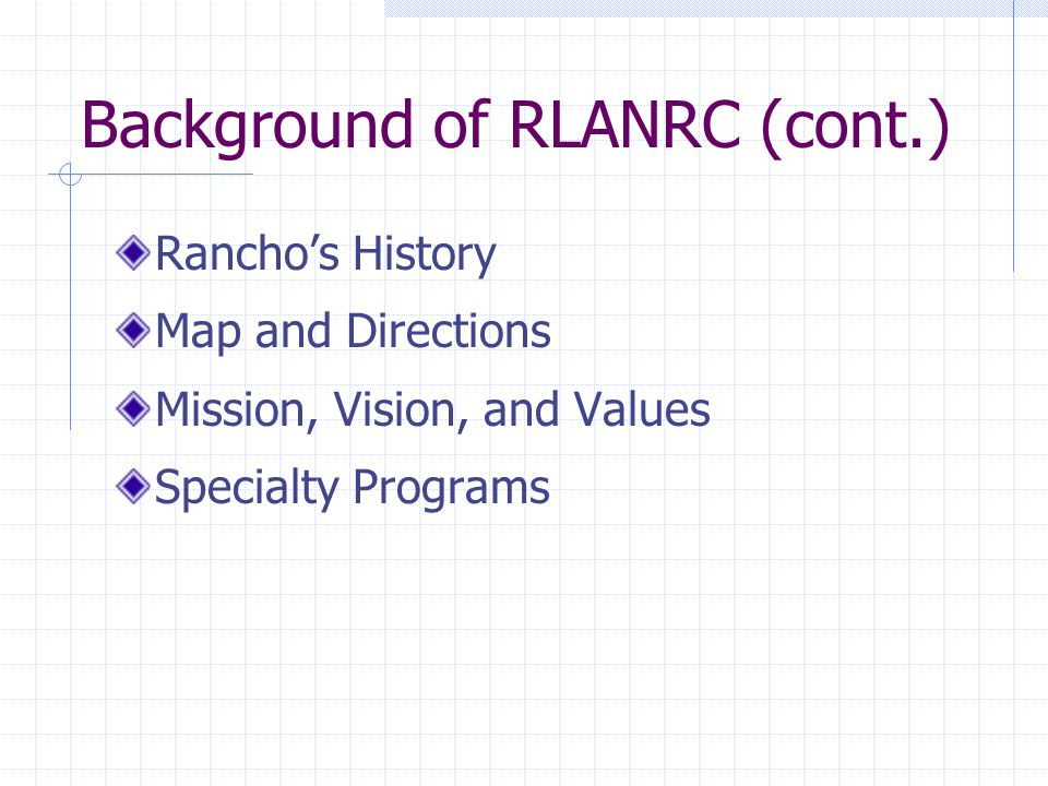 Background of RLANRC (cont.) Rancho's History Map and Directions Mission, Vision, and Values Specialty Programs